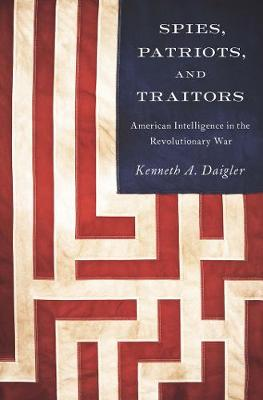 Spies, Patriots, and Traitors: American Intelligence in the Revolutionary War (Paperback)