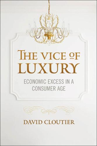 The Vice of Luxury: Economic Excess in a Consumer Age - Moral Traditions series (Hardback)