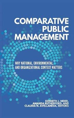 Comparative Public Management: Why National, Environmental, and Organizational Context Matters (Hardback)