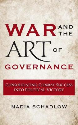 War and the Art of Governance: Consolidating Combat Success into Political Victory (Hardback)