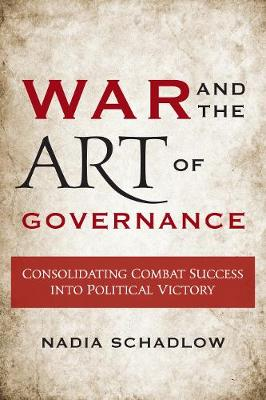 War and the Art of Governance: Consolidating Combat Success into Political Victory (Paperback)