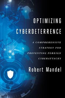 Optimizing Cyberdeterrence: A Comprehensive Strategy for Preventing Foreign Cyberattacks (Hardback)