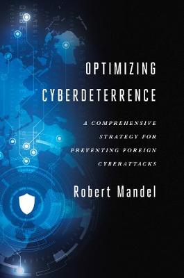 Optimizing Cyberdeterrence: A Comprehensive Strategy for Preventing Foreign Cyberattacks (Paperback)