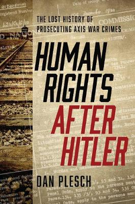Human Rights after Hitler: The Lost History of Prosecuting Axis War Crimes (Hardback)