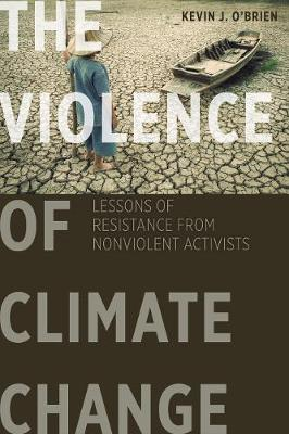 The Violence of Climate Change: Lessons of Resistance from Nonviolent Activists (Paperback)