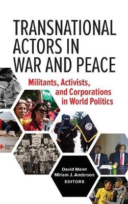 Transnational Actors in War and Peace: Militants, Activists, and Corporations in World Politics (Hardback)