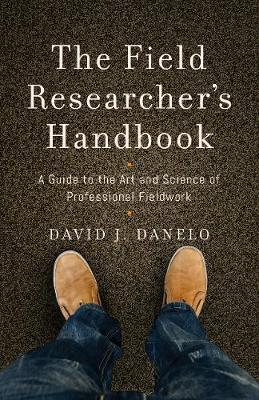 The Field Researcher's Handbook: A Guide to the Art and Science of Professional Fieldwork (Hardback)