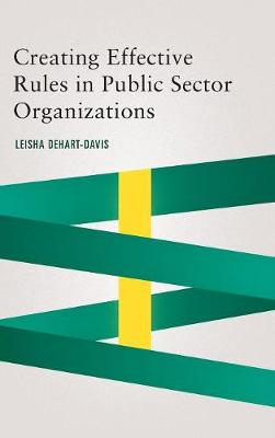 Creating Effective Rules in Public Sector Organizations - Public Management and Change series (Hardback)