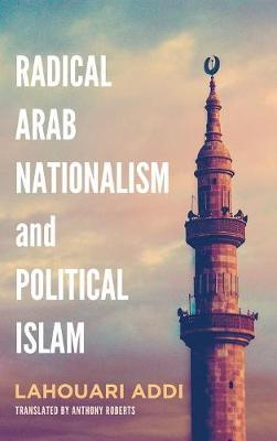Radical Arab Nationalism and Political Islam (Hardback)