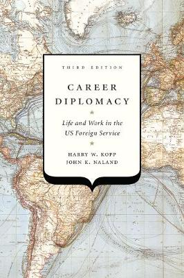 Career Diplomacy: Life and Work in the US Foreign Service, Third Edition (Paperback)