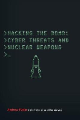 Hacking the Bomb: Cyber Threats and Nuclear Weapons (Paperback)