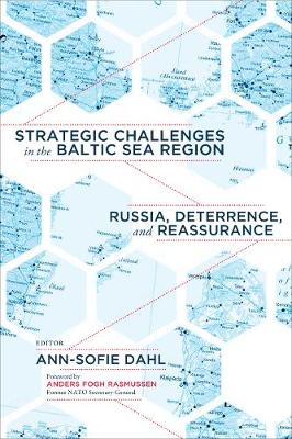 Strategic Challenges in the Baltic Sea Region: Russia, Deterrence, and Reassurance (Hardback)