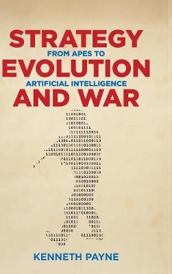 Strategy, Evolution, and War: From Apes to Artificial Intelligence (Hardback)