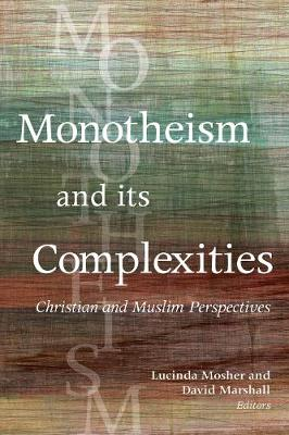 Monotheism and Its Complexities: Christian and Muslim Perspectives (Hardback)