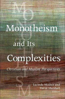 Monotheism and Its Complexities: Christian and Muslim Perspectives (Paperback)