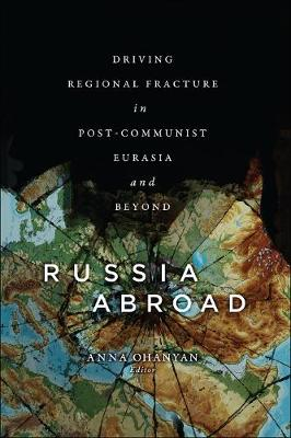 Russia Abroad: Driving Regional Fracture in Post-Communist Eurasia and Beyond (Paperback)