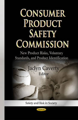 Consumer Product Safety Commission: New Product Risks, Voluntary Standards & Product Identification (Hardback)