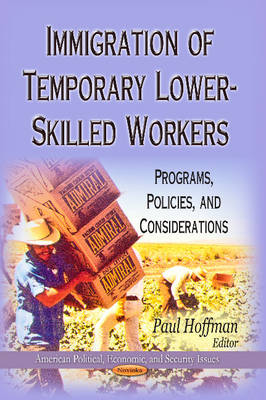 Immigration of Temporary Lower-Skilled Workers: Programs, Policies & Considerations (Paperback)