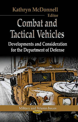 Combat & Tactical Vehicles: Developments & Considerations for the Department of Defense (Hardback)