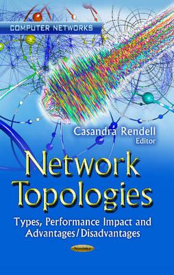 Network Topologies: Types, Performance Impact & Advantages / Disadvantages (Paperback)