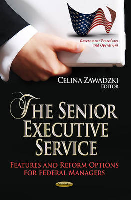 Senior Executive Service: Features & Reform Options for Federal Managers (Paperback)