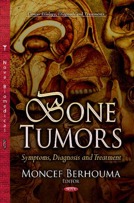 Bone Tumors: Symptoms, Diagnosis & Treatment (Hardback)