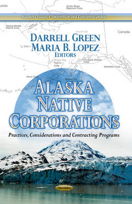 Alaska Native Corporations: Practices, Considerations & Contracting Programs (Paperback)