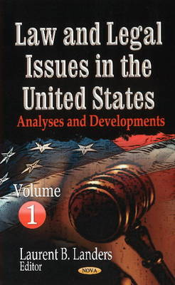 Law & Legal Issues in the United States: Analyses & Developments -- Volume 1 (Hardback)
