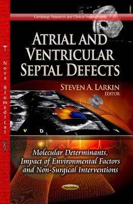 Atrial & Ventricular Septal Defects: Molecular Determinants, Impact of Environmental Factors & Non-Surgical Interventions (Paperback)
