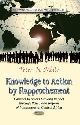 Knowledge to Action by Rapprochement: Counsel to Actors Seeking Impact Through Policy & Reform of Institutions in Central Africa (Paperback)
