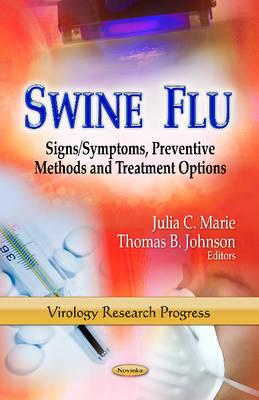 Swine Flu: Signs / Symptoms, Preventive Methods & Treatment Options (Paperback)