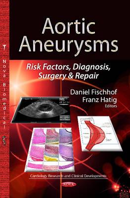 Aortic Aneurysms: Risk Factors, Diagnosis, Surgery & Repair (Hardback)