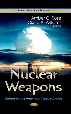 Nuclear Weapons: Select Issues from the Global Arena (Hardback)