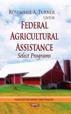 Federal Agricultural Assistance: Select Programs (Hardback)