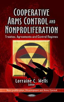 Cooperative Arms Control & Non-Proliferation: Treaties, Agreements & Control Regimes (Hardback)