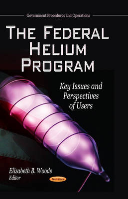 Federal Helium Program: Key Issues & Perspectives of Users (Paperback)