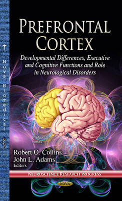 Prefrontal Cortex: Developmental Differences, Executive & Cognitive Functions & Role in Neurological Disorders (Hardback)
