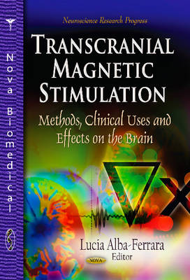 Transcranial Magnetic Stimulation: Methods, Clinical Uses & Effects on the Brain (Hardback)