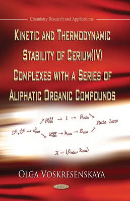 Kinetic & Thermodynamic Stability of Cerium (IV) Complexes with a Series of Aliphatic Organic Compounds (Hardback)