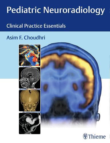 Pediatric Neuroradiology: Clinical Practice Essentials (Hardback)
