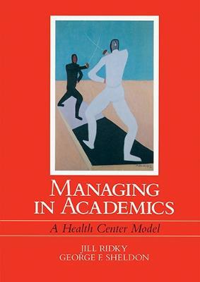 Managing in Academics: A Health Center Model (Hardback)