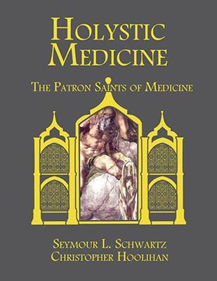 Holystic Medicine: The Patron Saints of Medicine (Hardback)