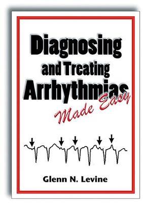 Diagnosing and Treating Arrhythmias Made Easy (Paperback)
