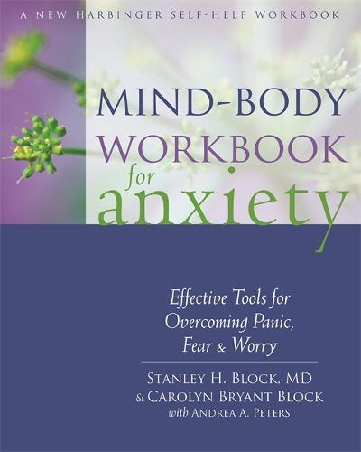 Mind-Body Workbook for Anxiety: Effective Tools for Overcoming Panic, Fear, and Worry (Paperback)