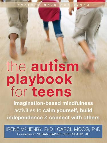 Autism Playbook for Teens: Imagination-Based Mindfulness Activities to Calm Yourself, Build Independence, and Connect with Others - Instant Help Solutions (Paperback)