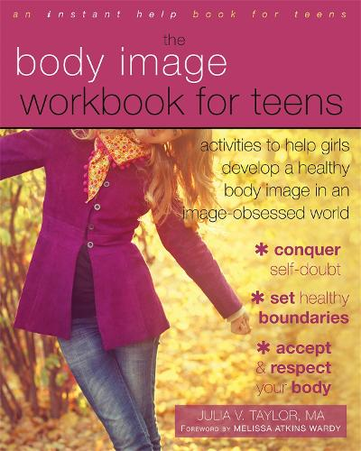 Body Image Workbook for Teens: Activities to Help Girls Develop a Healthy Body Image in an Image-Obsessed World - An Instant Help Book for Teens (Paperback)