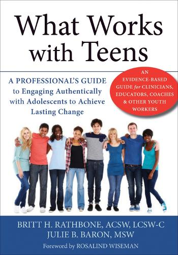 What Works with Teens: A Professional's Guide to Engaging Authentically with Adolescents to Achieve Lasting Change (Paperback)
