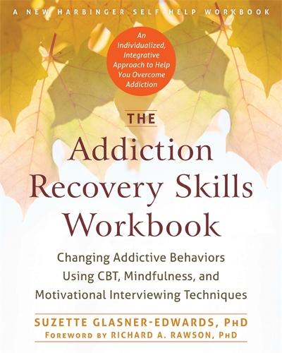 The Addiction Recovery Skills Workbook: Changing Addictive Behaviors Using CBT, Mindfulness, and Motivational Interviewing Techniques (Paperback)