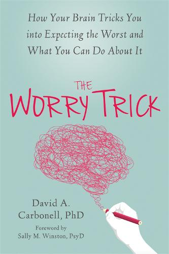 The Worry Trick: How Your Brain Tricks You into Expecting the Worst and What You Can Do About It (Paperback)