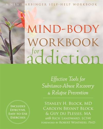 Mind-Body Workbook for Addiction: Effective Tools for Substance-Abuse Recovery and Relapse Prevention (Paperback)